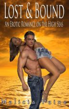 Lost & Bound: An Erotic Romance on the High Seas by MaliciaPaine