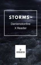 Storms ~ Danisnotonfire xReader  by hotbreadstick