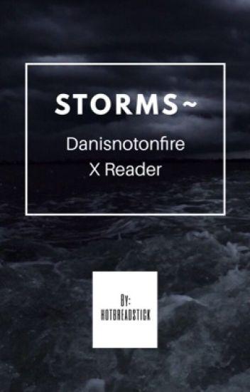 Storms ~ Danisnotonfire xReader