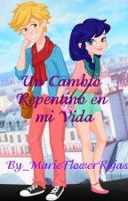 Un Cambio Repentino en Mi Vida (Adrinette y LadyNoir) by MarieFlowerRojas