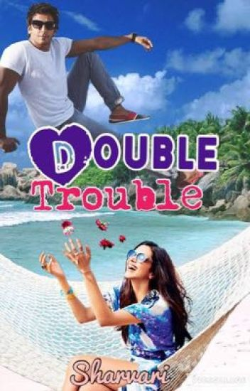 Double Trouble [COMPLETED]