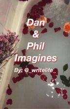 Dan and Phil imagines and preferences! by _WriteLife_