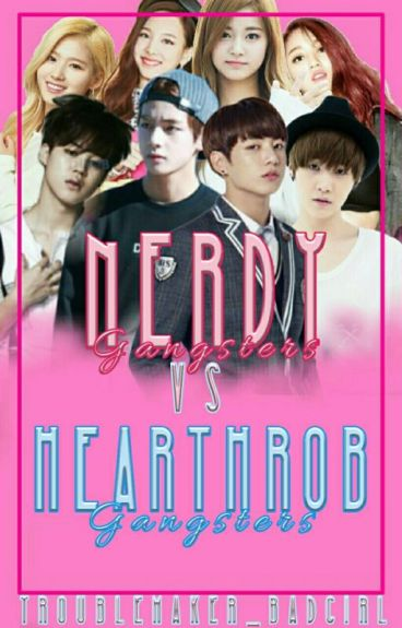 Nerdy Gangsters Vs Heartthrob Gangsters[COMPLETED]