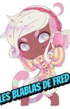 Les blablas de Fred by IceSaphir
