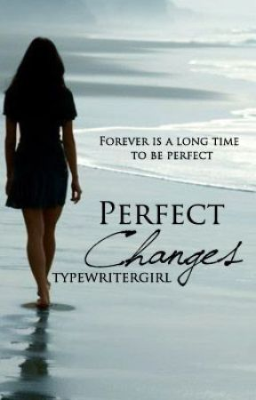 Perfect Changes (Watty Awards 2012) by typewritergirl