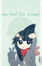   One Short   Ice Scream by alexthewolfi