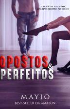 OPOSTOS E PERFEITOS by mayjoautora