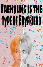 Taehyung Is The Type by ComeToMyWorld