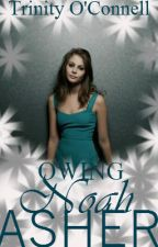 Owing Noah Asher (Completed & Needs Editing) by northernlights136