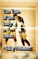The Title of this Story is Secret by AlyValdezxx