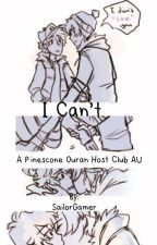 I Can't (Pinescone Ouran Highschool Host Club AU) by SailorGamer