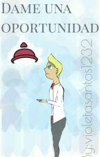 Dame Una Oportunidad. by violetasantos1232