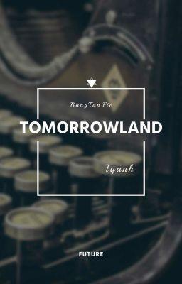 Đọc truyện [Longfic][BTS Imagine][Fictional Girl] TOMORROWLAND (Đã Hoàn)