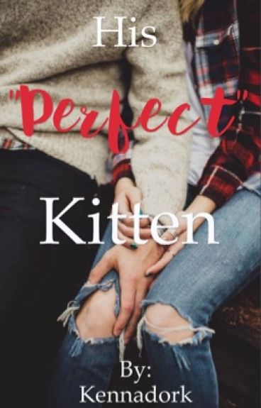 """His """"Perfect"""" Kitten"""
