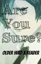 Are You Sure? (Older Hiro X Reader)  by Midnight-Drawing77
