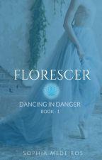 Florescer - Duologia Dancing In Danger   HIATUS   by SophiaFMedeiros