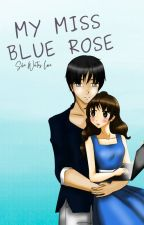 My Miss Blue Rose Book 1 & 2 [To be Published] (Complete) by ShaniahMystiqueBlue