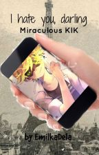 I hate you, darling~Miraculous KIK by xxmilkaaaxx