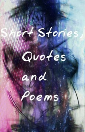 Short Stories, Quotes, and Poems by CasualTeenageFangirl