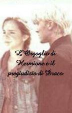 L'Orgoglio di Hermione e il pregiudizio di Draco #wattys2017 by Ricciaebionda01