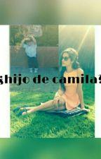 ¿Hijo De Camila? by roooo520