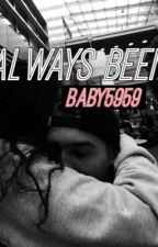 Always Been by baby5959
