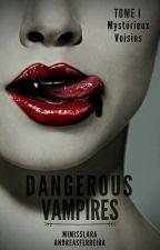 Dangerous vampires - Tome 1: Mystérieux  voisins by mimisslara
