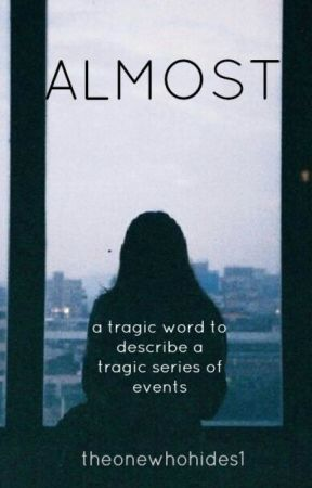 Almost // a tragic word to describe a tragic series of events by theonewhohides1