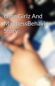 Omg Girlz And MindlessBehavior Story by Me_all_Dayy