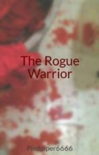 The Rogue Warrior by Piedpiper6666