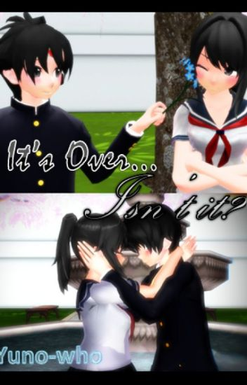 It's Over... Isn't it? (yandere Simulator Fanfic) BudoxAyano TaroxAyano