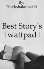Best story's  |wattpad| by Theekshakumar14