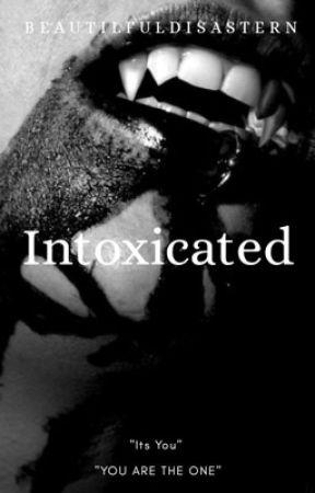 Intoxicated by BeautifulDisasterN