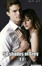 50 Shades Of Grey (F.F.) by GGGreyxxx