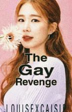 The Gay Revenge by LouisexCaisip