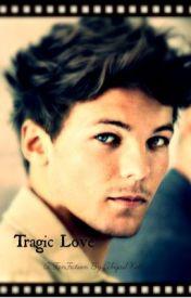 Tragic Love~ Louis Tomlison by powderpuff_louis