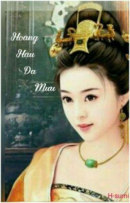 Hoàng Hậu Đa Mưu (Xuyên Không+ Sủng+ Hài+he)