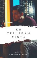 Ku Teruskan Cinta [ON HOLD] by LaurenAlyrra
