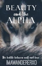 Beauty and the Alpha [Slow Updates] by Hush_Hush_Secret