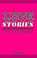 LOVE STORIES (a love story collection)✔️ by ad_sesa
