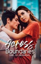 Across Boundaries (COMPLETED) by dare_to_dreamxoxo