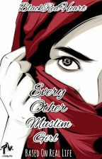 Every Other Muslim Girl | COMPLETED by BlackRedHeart