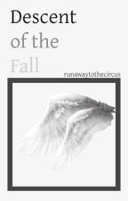 Descent of the Fall by runawaytothecircus