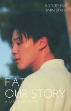 FAT • Our Story • [ 지방 , 우리의 이야기 ]   ▪ PARK ▪ ✔ by jemanpark_