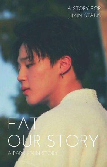 FAT • Our Story • [ 지방 , 우리의 이야기 ]   ▪ PARK ▪