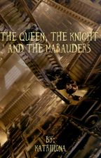 The Queen, The Knight and The Marauders by Katriilona