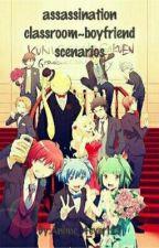 Assassination Classroom Boyfriend Scenarios!! by Anime_4ever123