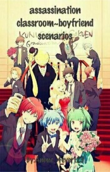 Assassination Classroom Boyfriend Scenarios!! - Anime_4ever123 - Wattpad
