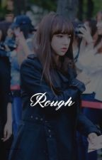 Rough ↭ 유국 by -jungneul