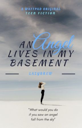 An Angel Lives in My Basement #Wattys2017 by Lazybrew